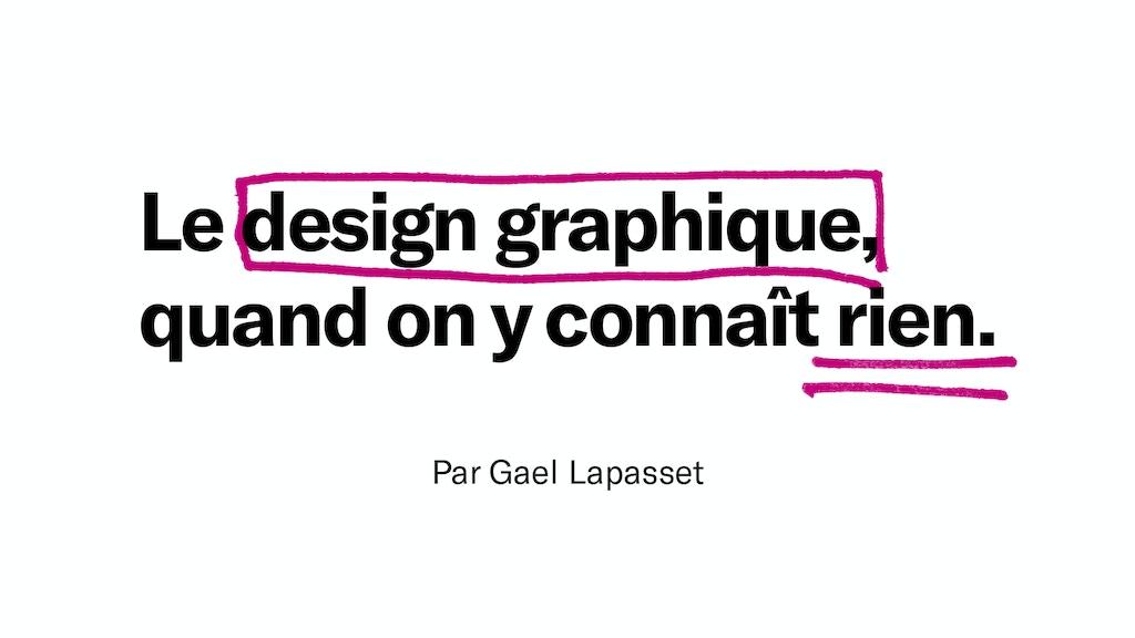 Le design graphique, quand on y connaît rien. project video thumbnail