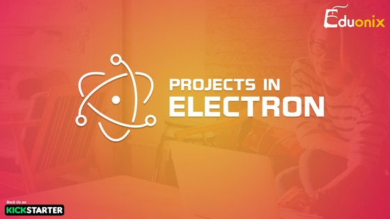 Projects in Electron : Build Desktop Apps using JavaScript