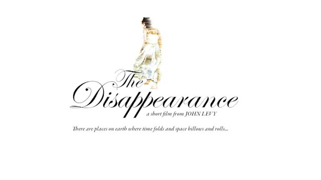 The Disappearance (Short Film) by John Levy — Kickstarter