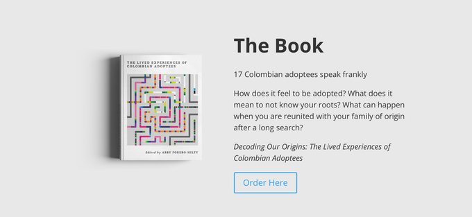 A book of shared stories told by Colombian Adoptees.