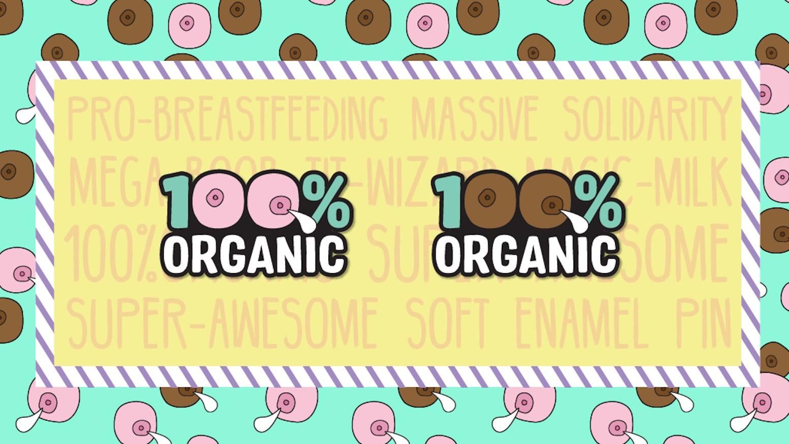 c6adbaa6609de 100% ORGANIC  pro-breastfeeding enamel pin by Jen — Kickstarter
