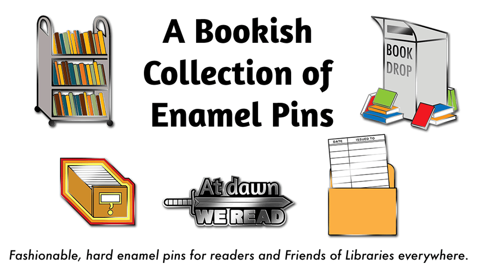 Fashionable, hard enamel pins for readers and Friends of Libraries everywhere.