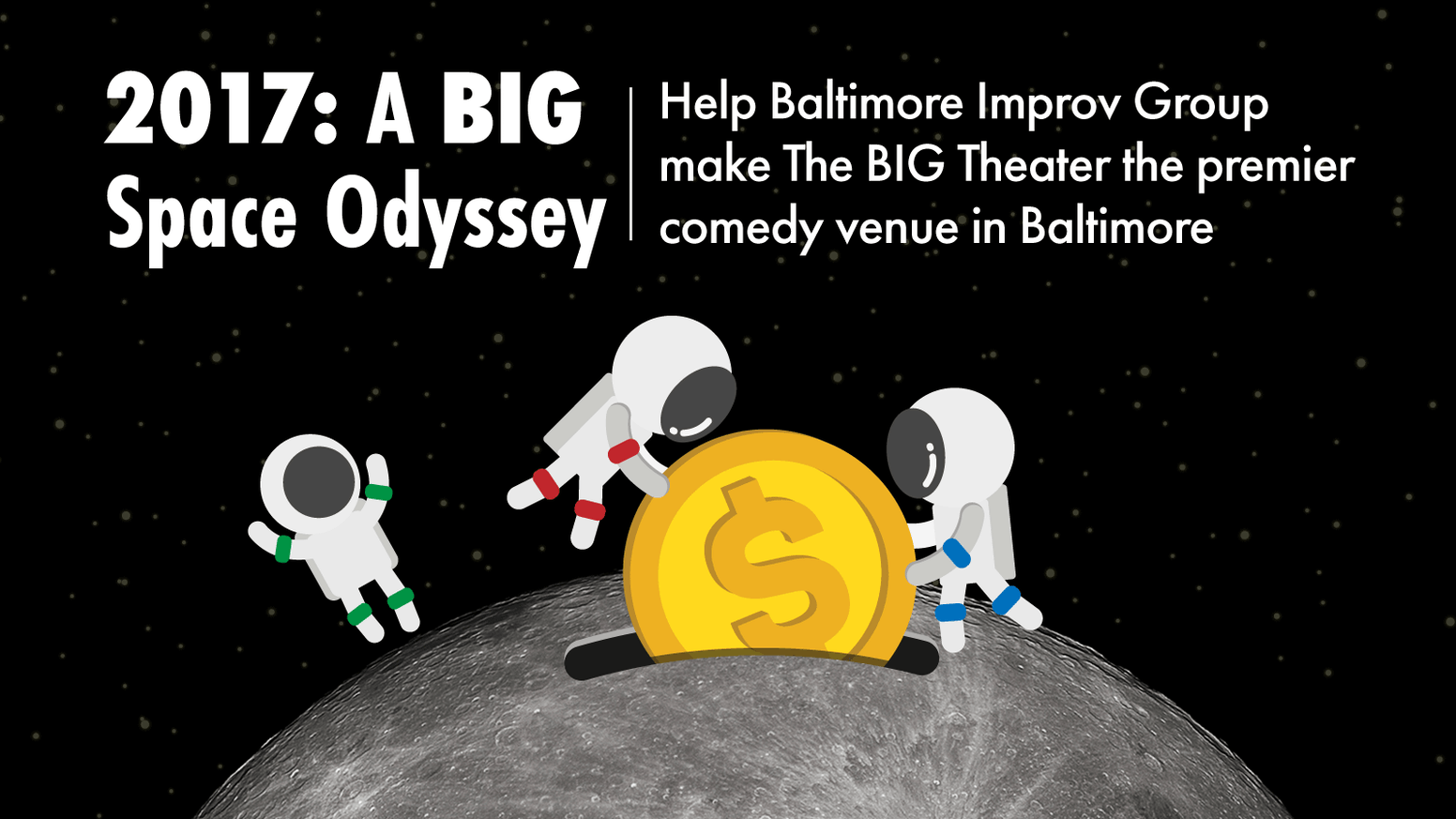The Baltimore Improv Group presents 2017: A BIG Space Odyssey to make The BIG Theater the premier comedy venue in the region.