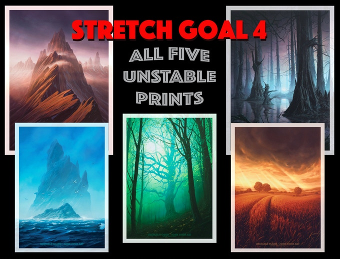 All 5 Unstable prints for every backer if we hit stretch 4