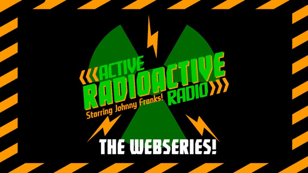 Active Radioactive Radio: The web series! project video thumbnail