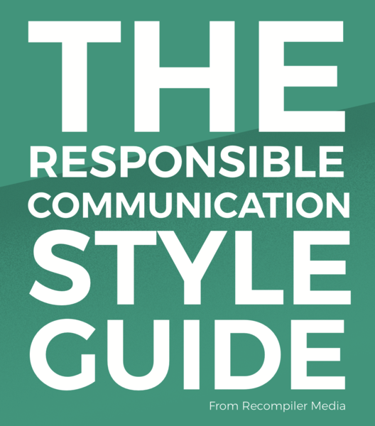 The Responsible Communication Style Guide is a stylebook for writers and other media creators