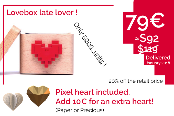 These Loveboxes will be delivered in January 2018! Click on the picture to order your Lovebox. (Add 10 € - $12 - if you want an extra heart or 20 € -$24 - for 2 extra hearts, etc.)
