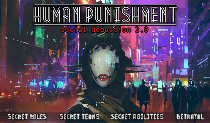 Human Punishment is a social deduction game for 4-16 players. Secret roles, secret teams, various win conditions & betrayal.