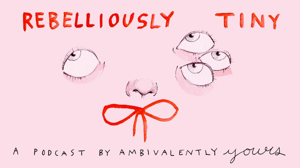 Rebelliously Tiny: A Podcast by Ambivalently Yours project video thumbnail