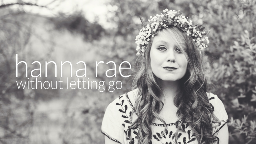 "HANNA RAE'S ""WITHOUT LETTING GO"" project video thumbnail"