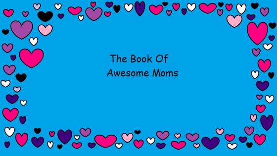 The Book Of Awesome Moms