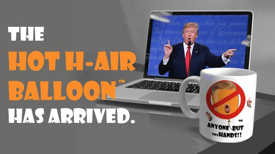 The Hot H-air Balloon™ has arrived.