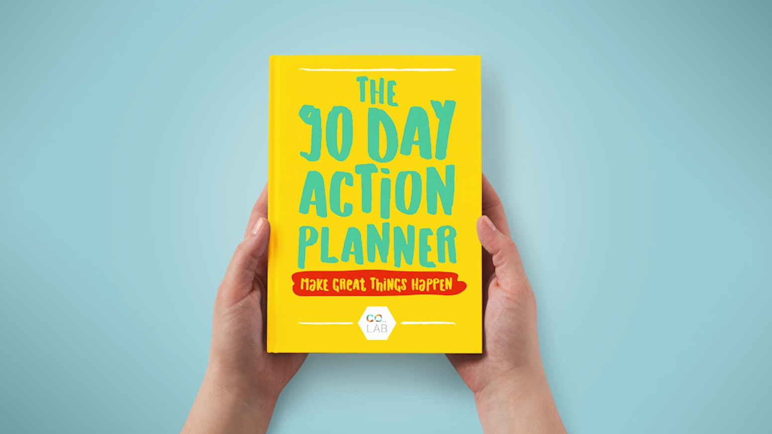 The 90 Day Action Planner: Make Great Things Happen! by Co.LAB ...