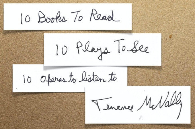 Terrence McNally's must see plays, must hear operas, and must read books. Priceless!