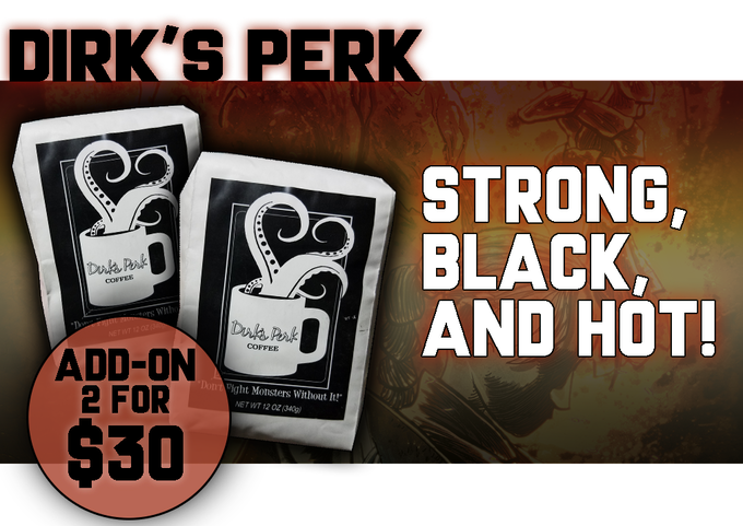 Dirk's Perk coffee is now being made available again for the first time in a year! Stock up now while you can! Add $30 to your pledge and you can add it to your BackerKit when the campaign ends!
