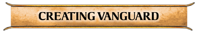 Find out more about the background behind the creation of Vanguard and why we chose to focus on the skirmishes before the battles.