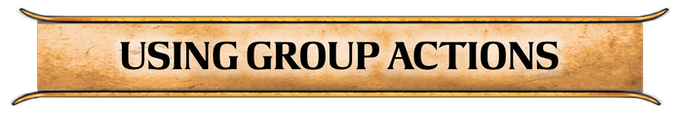 Group Actions allow your characters to band together and potentially overwhelm a foe with extra attacks and bonuses.