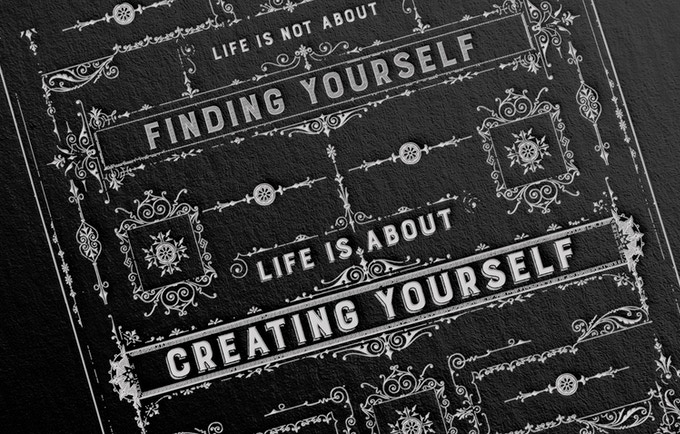 Life is not about finding yourself - Life is about creating yourself by Mr Cup