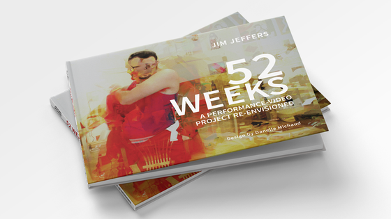 52 Weeks: A Performance / Video Project Re-Envisioned