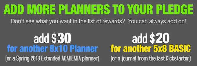 I'm using BackerKit this time to process all the rewards so you can add what you need, including the academic planner and regular journals from last time!