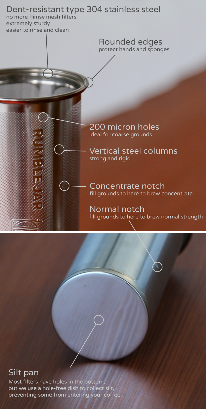 Our filter can make either drinkable cold brew or 1-to-1 concentrate (i.e. 64 ounces). We placed notches to guide the amount of grounds to use for each.