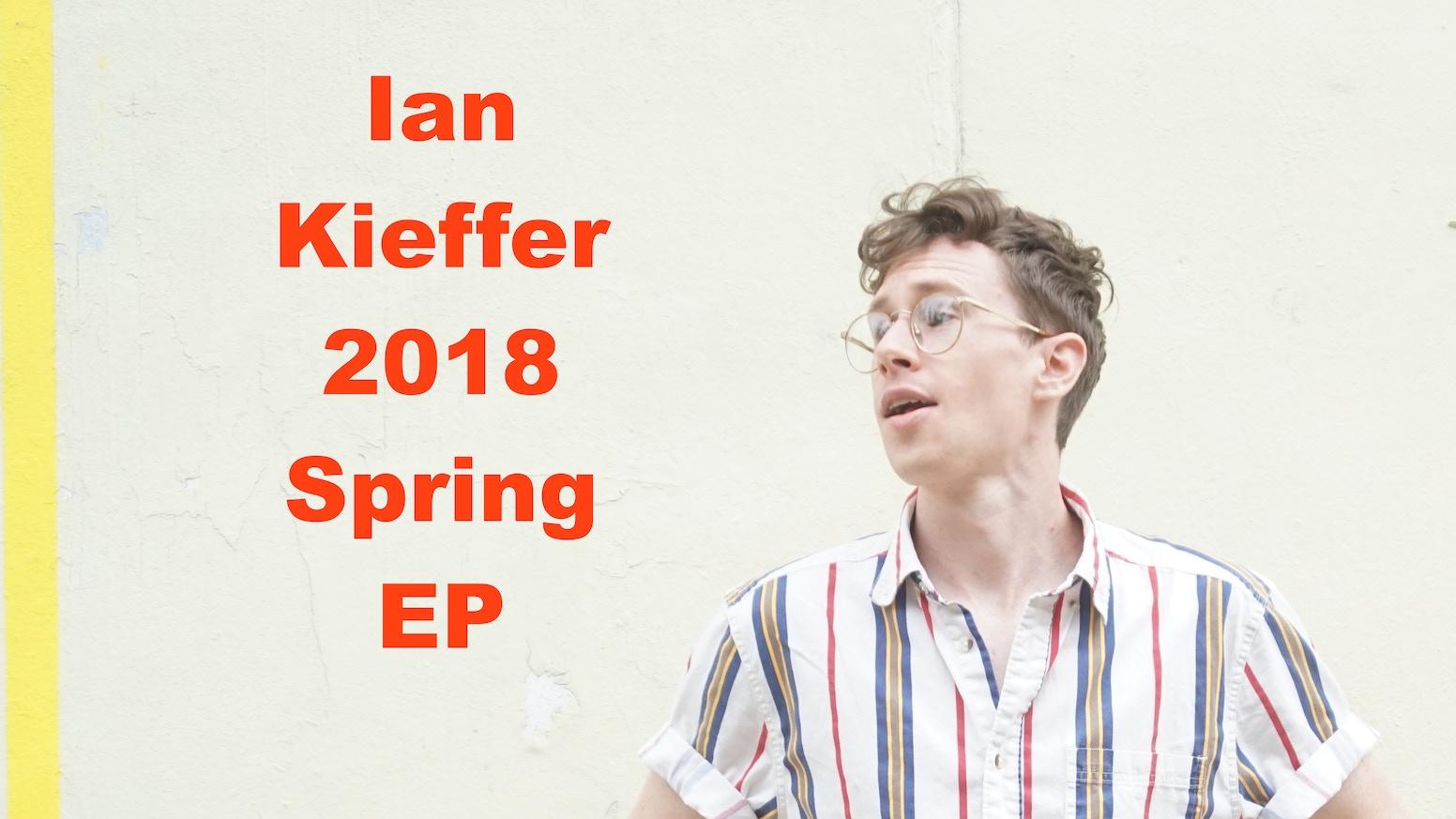 Ian Kieffer, Spring 2018 EP