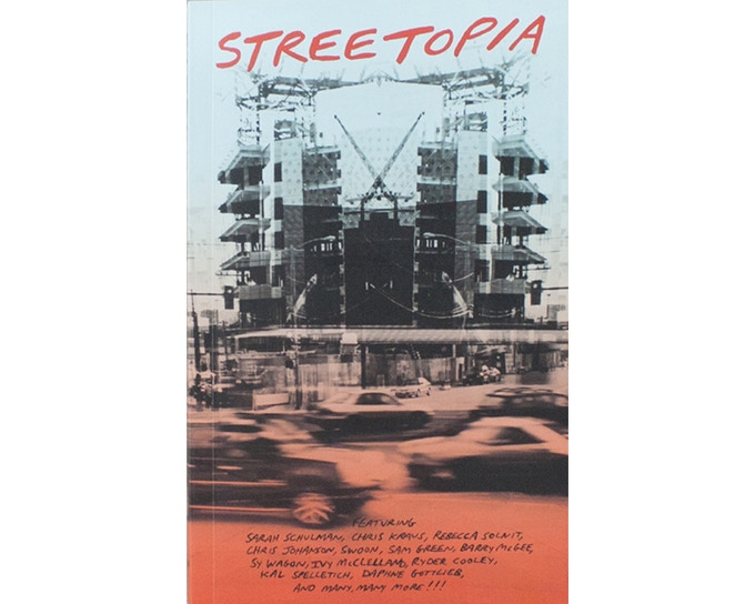 $25, Streetopia, with writing by Kris Krauss, Rebecca Solnit, Erica Lyle, and art by Chris Johanson and Barry McGee.