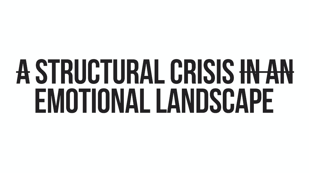A STRUCTURAL CRISIS IN AN EMOTIONAL LANDSCAPE project video thumbnail