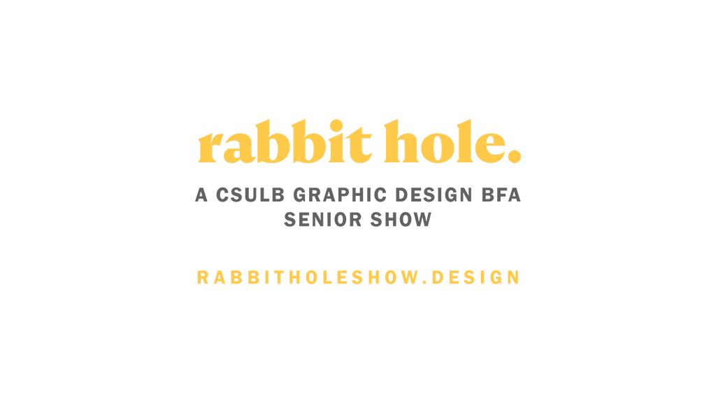 Rabbit Hole: CSULB BFA Graphic Design Senior Show Fall 2017 project video thumbnail
