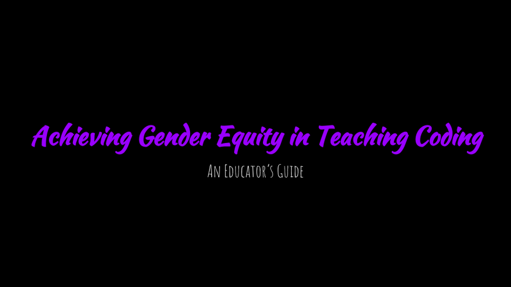 Achieving Gender Equity in Teaching Coding project video thumbnail