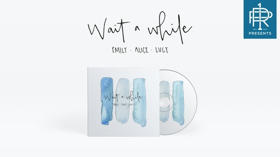 R1P Presents: 'Wait a While' by Emily, Alice, Lucy