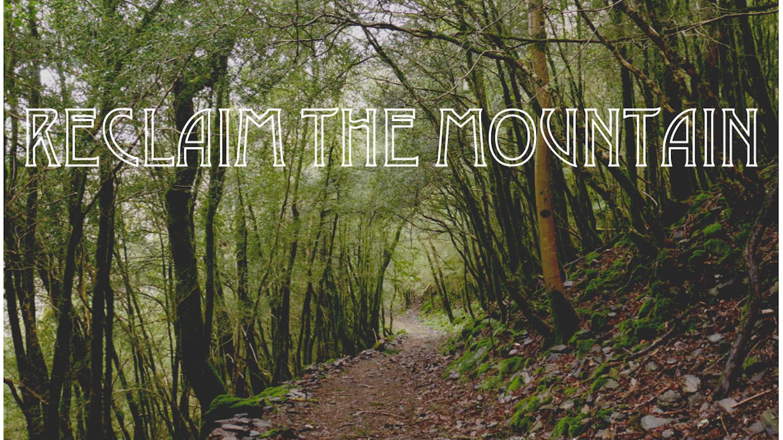 Reclaim the Mountain by Tomatillo — Kickstarter