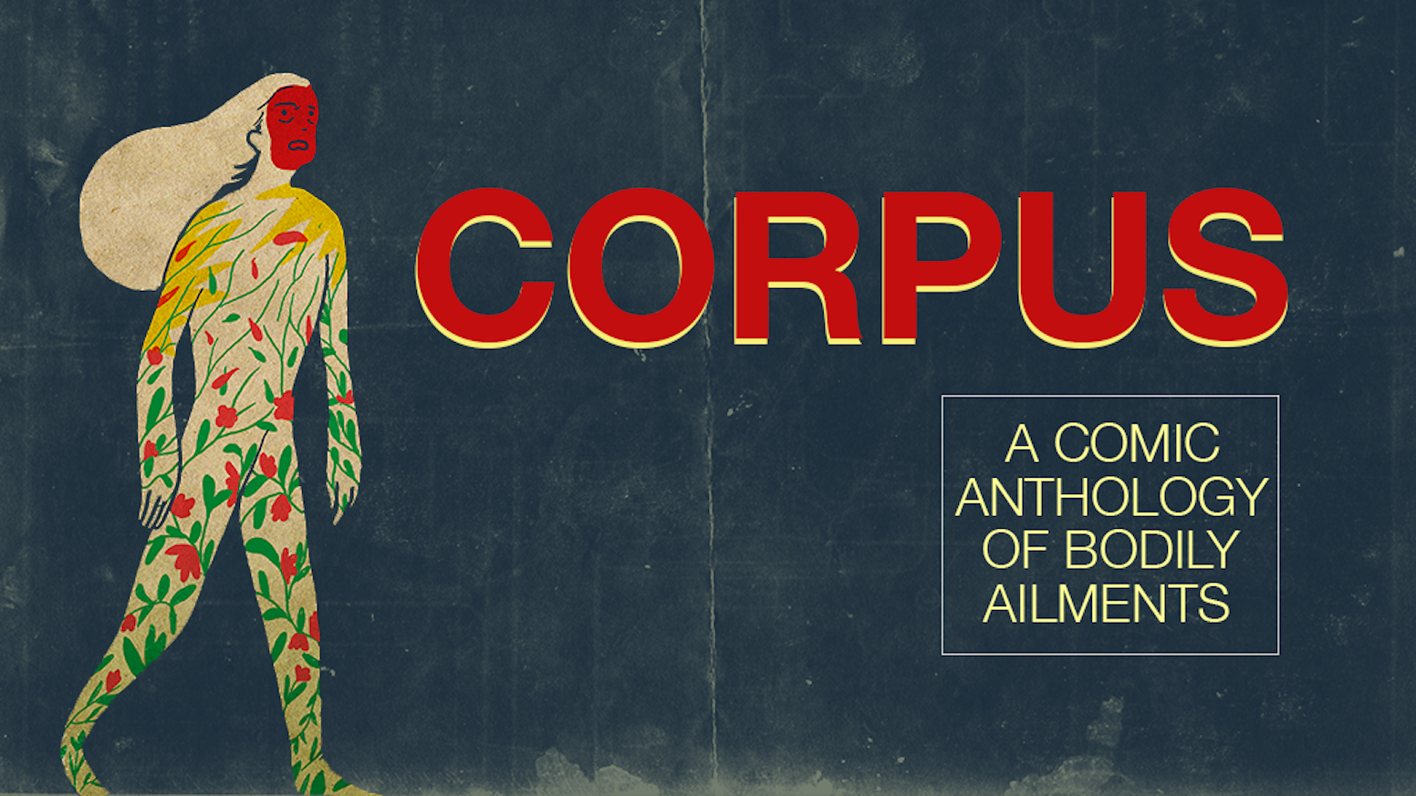 CORPUS: A COMIC ANTHOLOGY OF BODILY AILMENTS is a comic anthology about mental illness, physical illness and healthcare experiences.