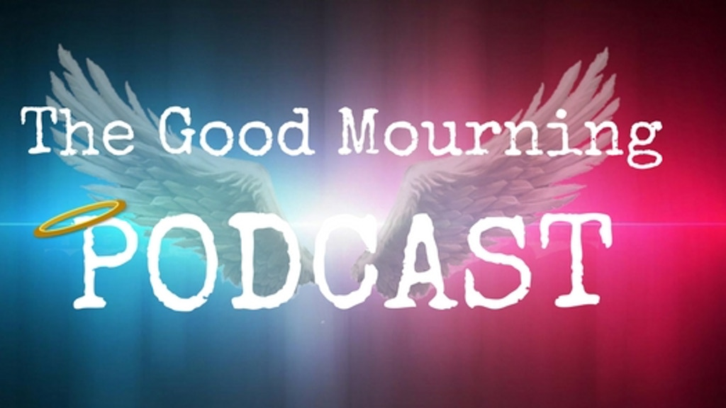 The Good Mourning Podcast