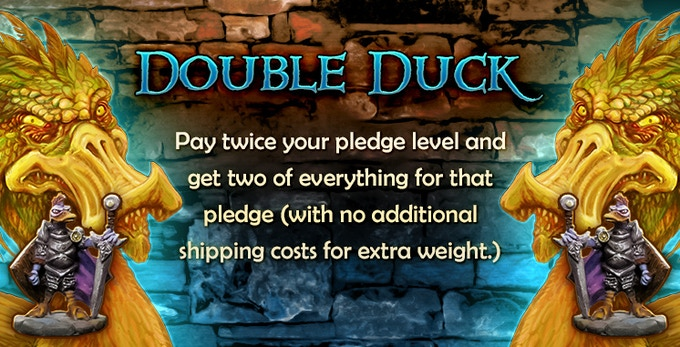 Double Your Ducks! Get two of every miniature you pledge for!