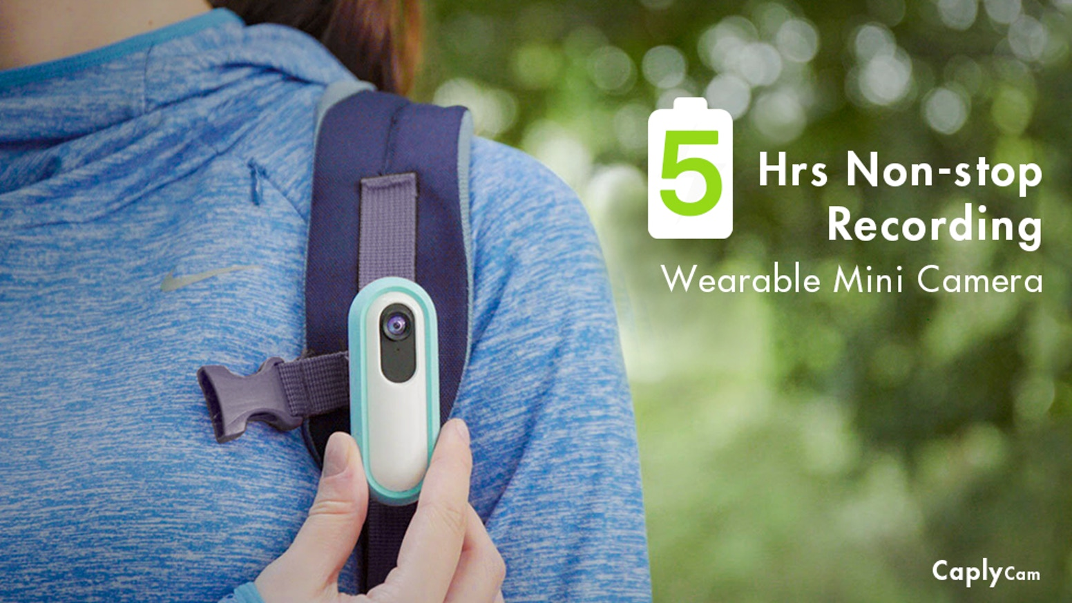 Caply tends to be the world's most lasting wearable camera that can continuously record for more than 5 hours of videos.