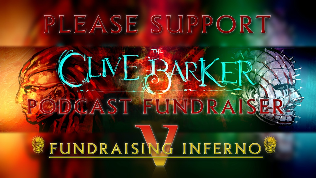 Clive Barker Podcast Presents: Fundraising Inferno V project video thumbnail