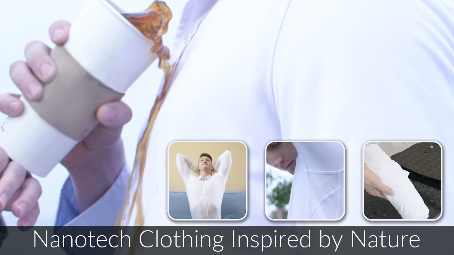 Nanotech clothing inspired by nature, we've designed a shirt that repels dirt, stains, and water while remaining comfortable.