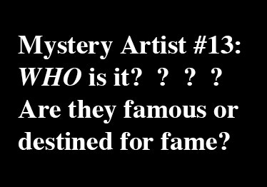 And the Mysterious 13th artist... a surprise we'll reveal near the end!