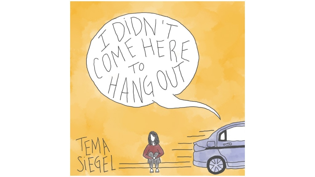 "Tema Siegel's EP - ""I Didn't Come Here to Hang Out"" project video thumbnail"