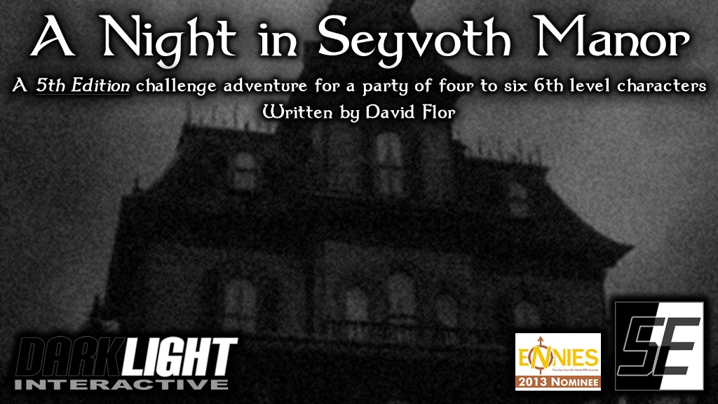 "A conversion of the 2013 ENnie-nominated adventure ""A Night in Seyvoth Manor"" for D&D 5th Edition, published under the 5E OGL"