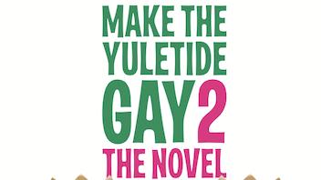 Make The Yuletide Gay 2: The Novel, hit film sequel #Make100