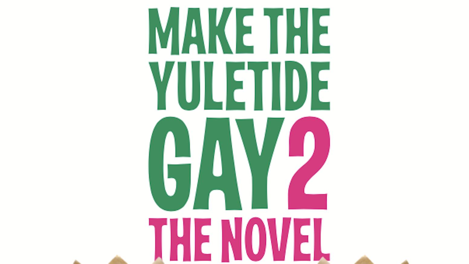 Make The Yuletide Gay 2: The Novel, hit film sequel #Make100 ...