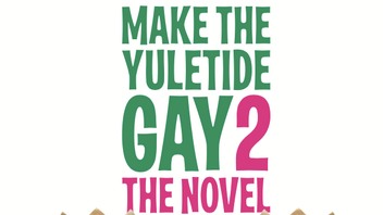 Make The Yuletide Gay 2: The Novel, hit film sequel #Make100