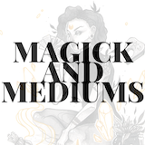 Magick and Mediums