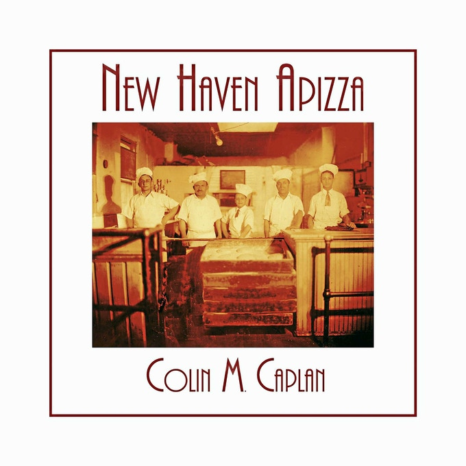 Colin M. Caplan's NEW HAVEN APIZZA book