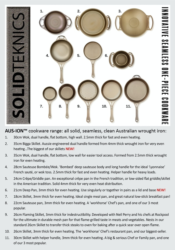 All 100% made in Australia from clean Australian iron, in a world-first patented process for forming complete seamless 1-piece pans.