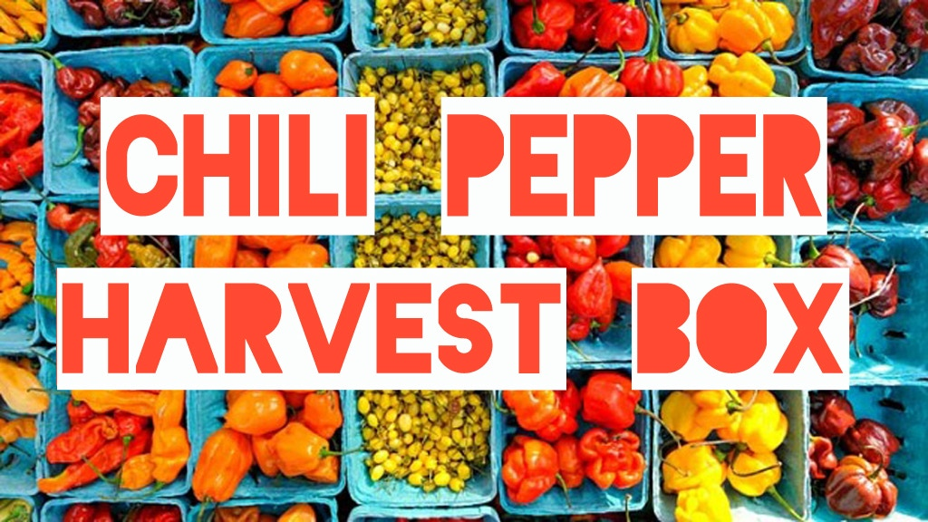 Make 100 Harvest Box: Experience the World's Hottest Peppers project video thumbnail