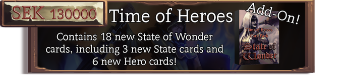 This Card Pack contains 18 new cards, where 6 are new Hero Cards (2 for each faction) and 3 State cards (1 for each faction). This allows you to even further customize your game!