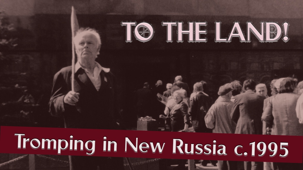 Project image for To The Land! ... Tromping in New Russia c.1995